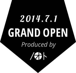 2014年7月1日 GRAND OPEN! Produced by ノオト